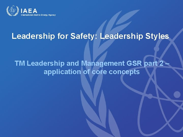 Leadership for Safety: Leadership Styles TM Leadership and Management GSR part 2 – application