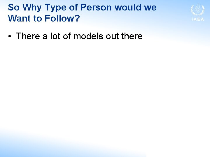 So Why Type of Person would we Want to Follow? • There a lot