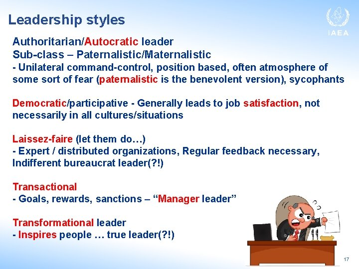 Leadership styles Authoritarian/Autocratic leader Sub-class – Paternalistic/Maternalistic - Unilateral command-control, position based, often atmosphere