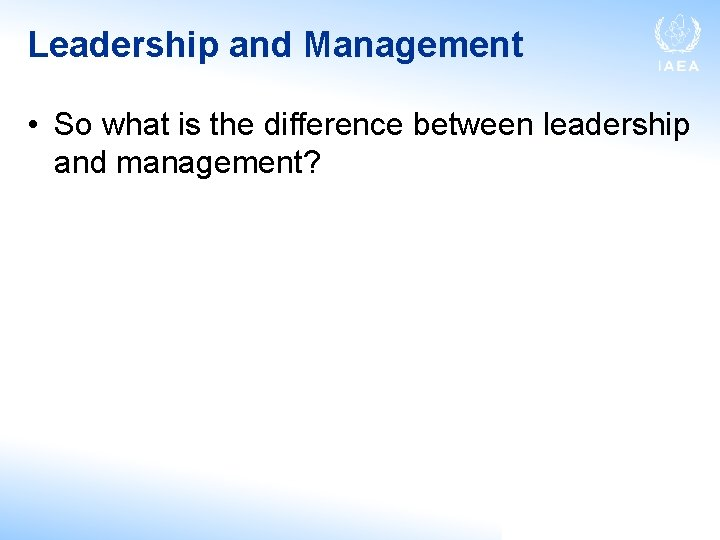 Leadership and Management • So what is the difference between leadership and management?