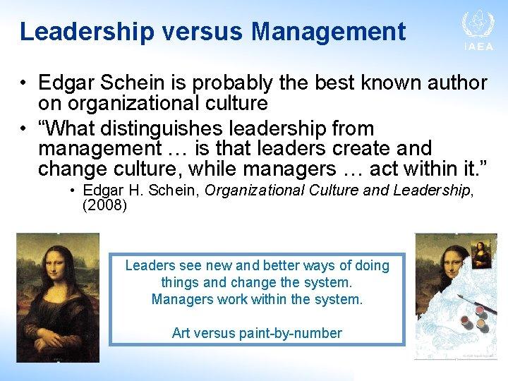 Leadership versus Management • Edgar Schein is probably the best known author on organizational