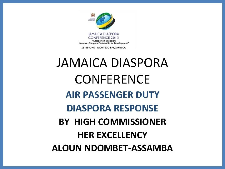 JAMAICA DIASPORA CONFERENCE AIR PASSENGER DUTY DIASPORA RESPONSE BY HIGH COMMISSIONER HER EXCELLENCY ALOUN