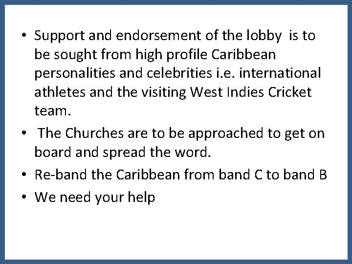 • Support and endorsement of the lobby is to be sought from high