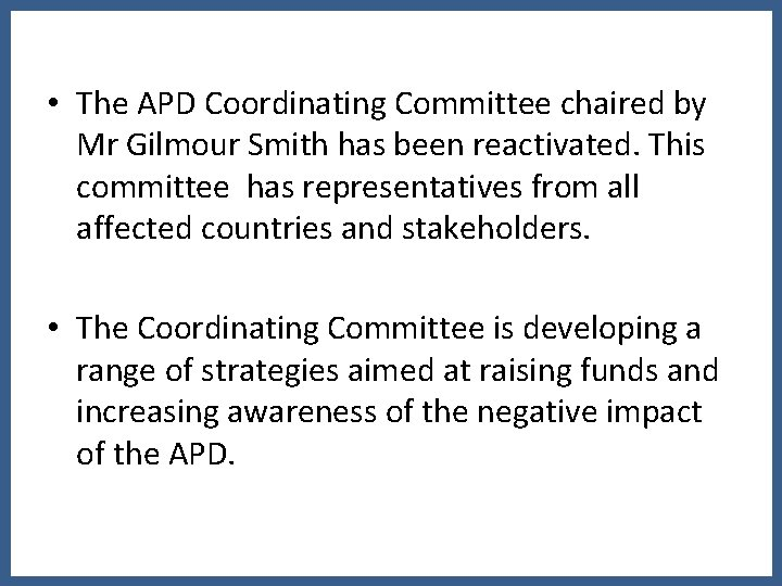 • The APD Coordinating Committee chaired by Mr Gilmour Smith has been reactivated.