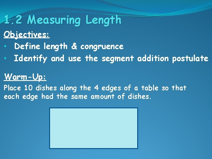 1. 2 Measuring Length Objectives: • Define length & congruence • Identify and use