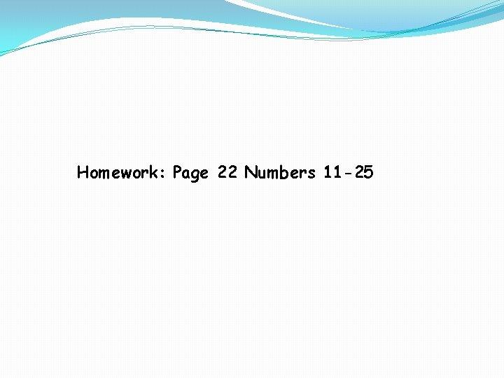 Homework: Page 22 Numbers 11 -25