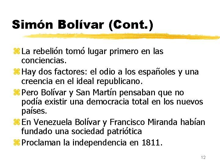 Simón Bolívar (Cont. ) z La rebelión tomó lugar primero en las conciencias. z