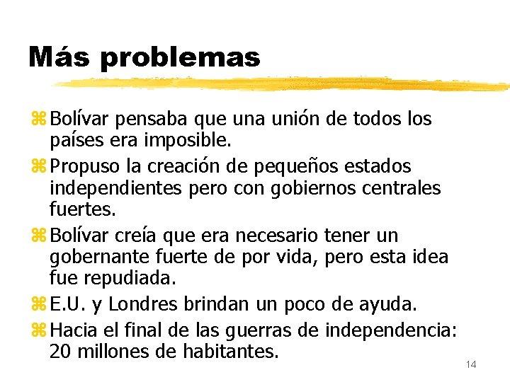 Más problemas z Bolívar pensaba que una unión de todos los países era imposible.