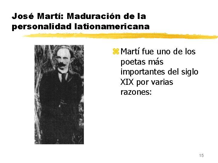 José Martí: Maduración de la personalidad lationamericana z Martí fue uno de los poetas