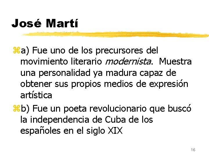 José Martí za) Fue uno de los precursores del movimiento literario modernista. Muestra una