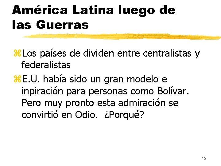 América Latina luego de las Guerras z. Los países de dividen entre centralistas y