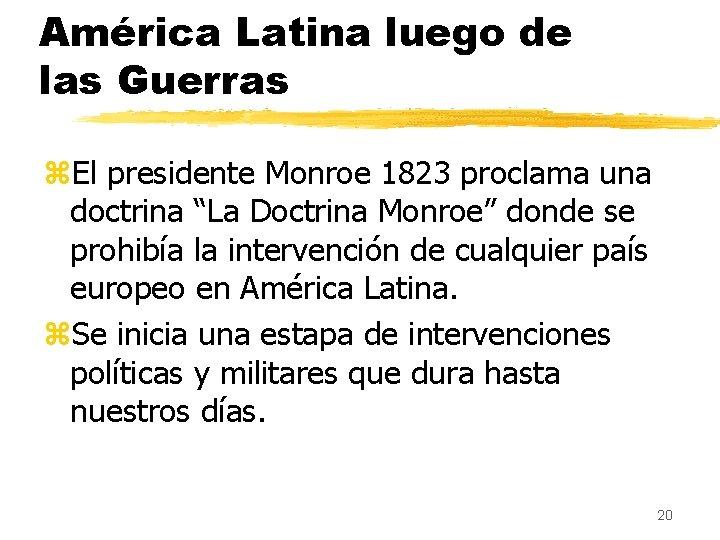 América Latina luego de las Guerras z. El presidente Monroe 1823 proclama una doctrina