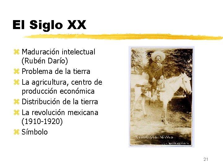 El Siglo XX z Maduración intelectual (Rubén Darío) z Problema de la tierra z
