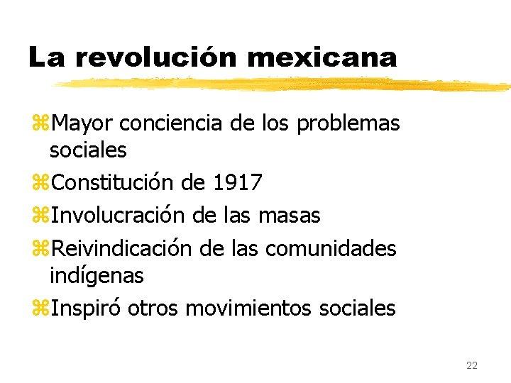 La revolución mexicana z. Mayor conciencia de los problemas sociales z. Constitución de 1917
