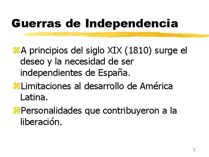 Guerras de Independencia z. A principios del siglo XIX (1810) surge el deseo y