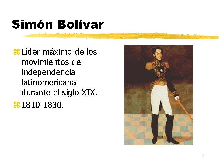 Simón Bolívar z Líder máximo de los movimientos de independencia latinomericana durante el siglo