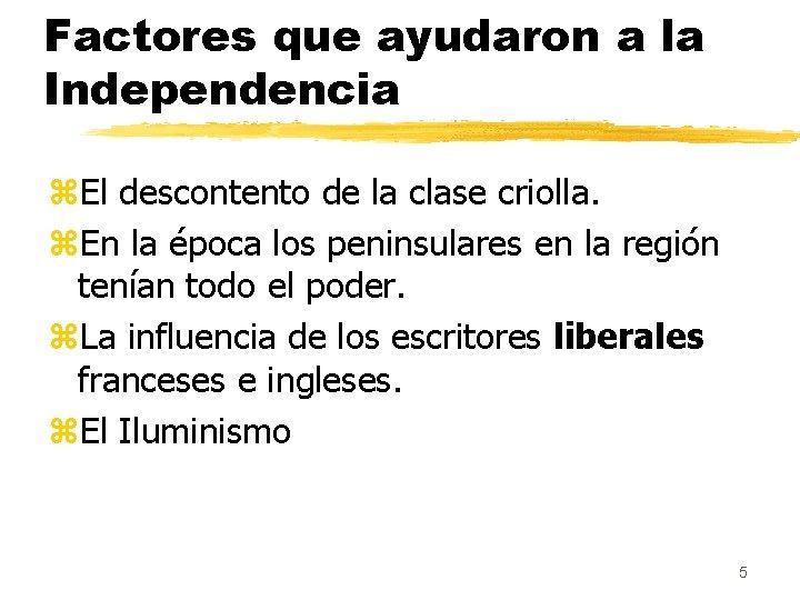 Factores que ayudaron a la Independencia z. El descontento de la clase criolla. z.