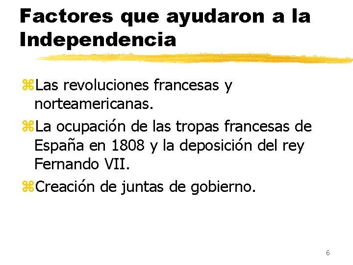 Factores que ayudaron a la Independencia z. Las revoluciones francesas y norteamericanas. z. La
