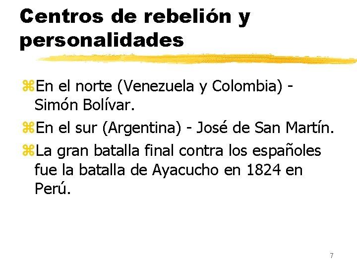 Centros de rebelión y personalidades z. En el norte (Venezuela y Colombia) Simón Bolívar.