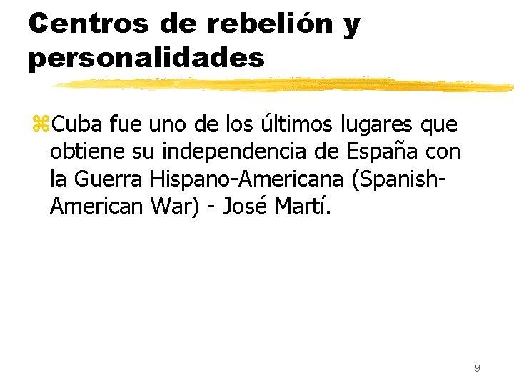 Centros de rebelión y personalidades z. Cuba fue uno de los últimos lugares que