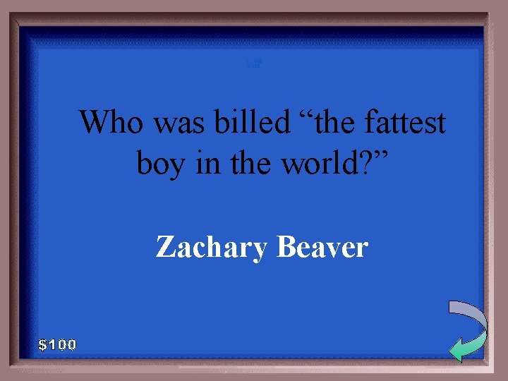 """1 - 100 2 -100 Who was billed """"the fattest boy in the world?"""