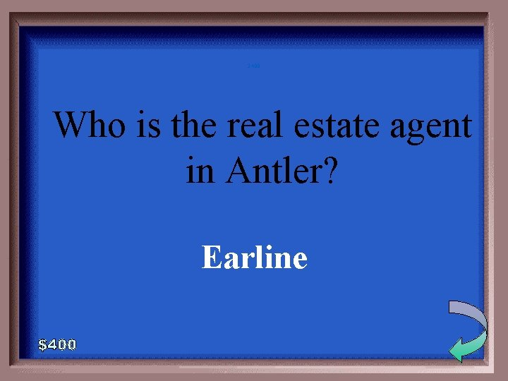 2 -400 Who is the real estate agent in Antler? Earline