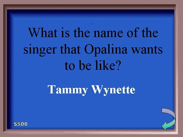 2 -500 What is the name of the singer that Opalina wants to be