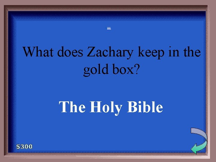 3 -300 What does Zachary keep in the gold box? The Holy Bible