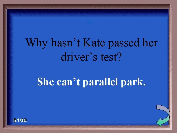 1 - 100 5 -100 Why hasn't Kate passed her driver's test? She can't
