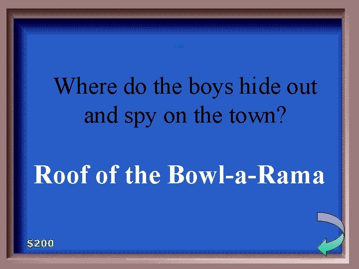 5 -200 Where do the boys hide out and spy on the town? Roof