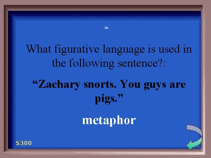 """6 -300 What figurative language is used in the following sentence? : """"Zachary snorts."""