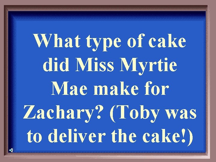 What type of cake did Miss Myrtie Mae make for Zachary? (Toby was to