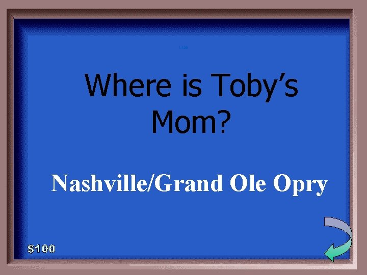 1 -100 Where is Toby's Mom? Nashville/Grand Ole Opry