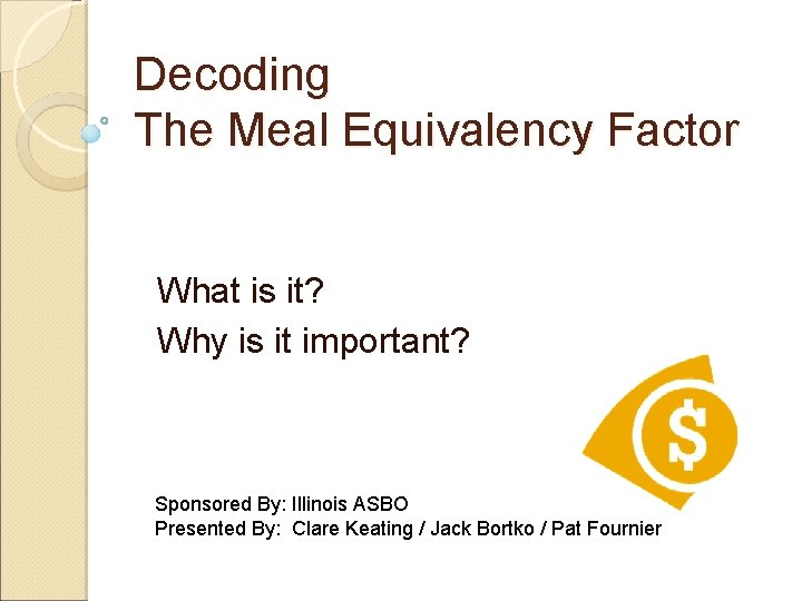 Decoding The Meal Equivalency Factor What is it? Why is it important? Sponsored By: