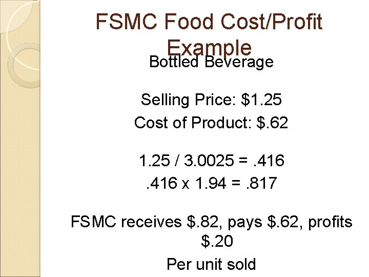 FSMC Food Cost/Profit Example Bottled Beverage Selling Price: $1. 25 Cost of Product: $.