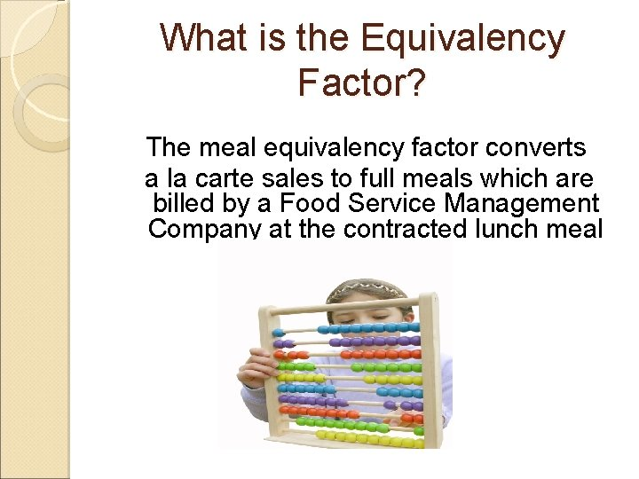 What is the Equivalency Factor? The meal equivalency factor converts a la carte sales