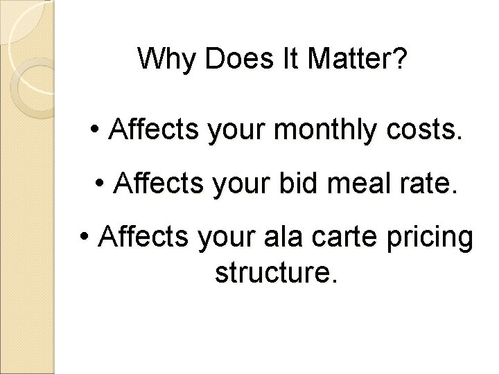 Why Does It Matter? • Affects your monthly costs. • Affects your bid meal