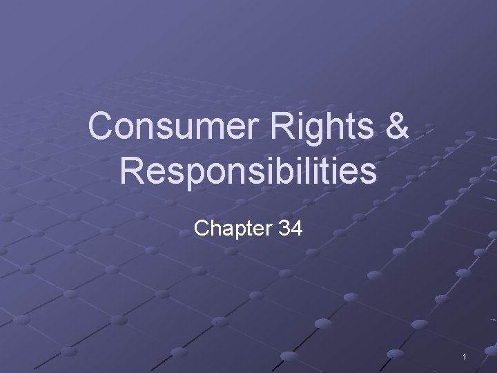 Consumer Rights & Responsibilities Chapter 34 1