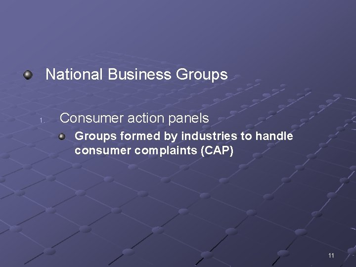 National Business Groups 1. Consumer action panels Groups formed by industries to handle consumer