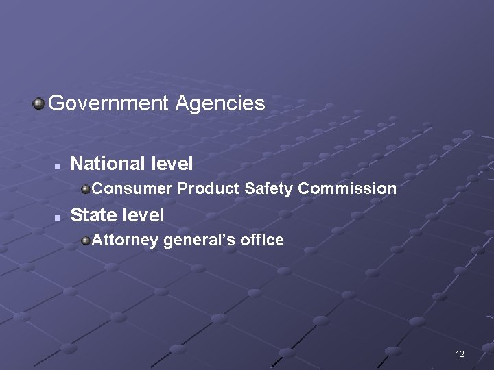 Government Agencies n National level Consumer Product Safety Commission n State level Attorney general's