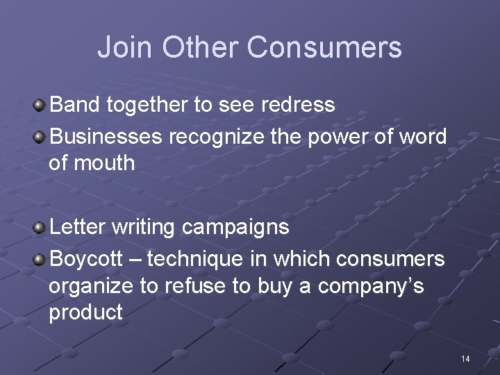 Join Other Consumers Band together to see redress Businesses recognize the power of word