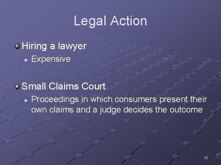 Legal Action Hiring a lawyer n Expensive Small Claims Court n Proceedings in which
