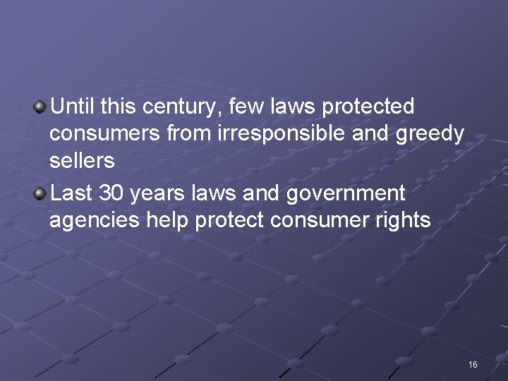 Until this century, few laws protected consumers from irresponsible and greedy sellers Last 30