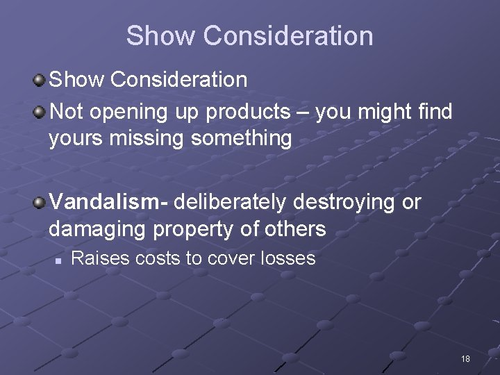 Show Consideration Not opening up products – you might find yours missing something Vandalism-