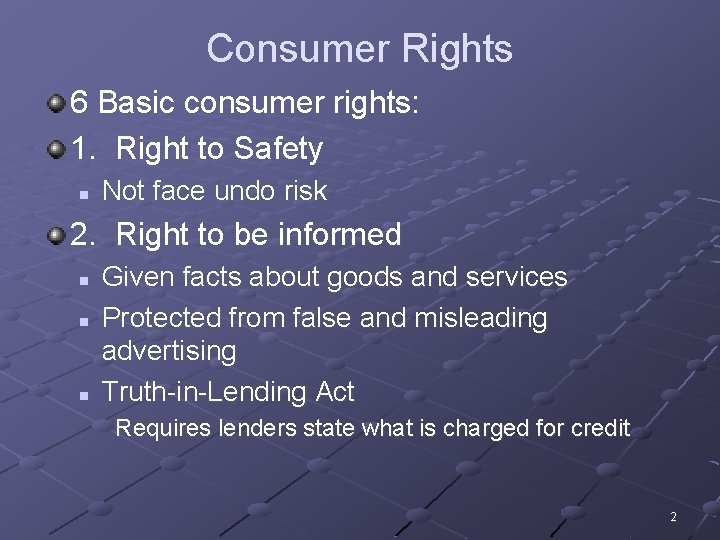 Consumer Rights 6 Basic consumer rights: 1. Right to Safety n Not face undo