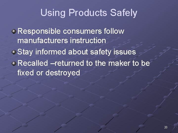 Using Products Safely Responsible consumers follow manufacturers instruction Stay informed about safety issues Recalled