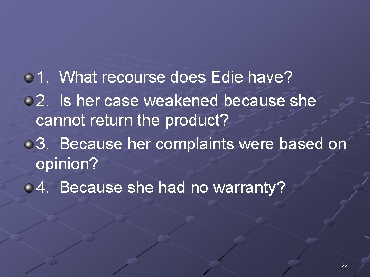 1. What recourse does Edie have? 2. Is her case weakened because she cannot