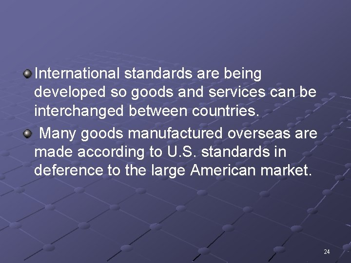International standards are being developed so goods and services can be interchanged between countries.