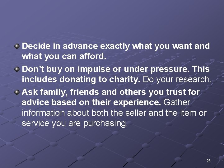 Decide in advance exactly what you want and what you can afford. Don't buy