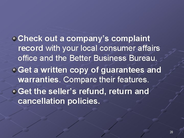 Check out a company's complaint record with your local consumer affairs office and the